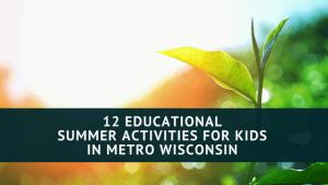 12 Educational Summer Activities for Kids in Metro Wisconsin